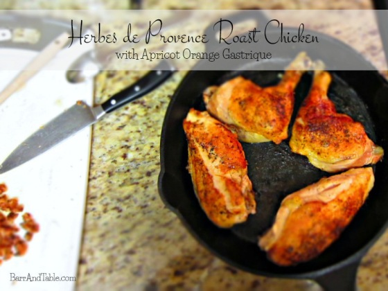 Herbes de Provence Roast Chicken w Apricot Orange Gastrique | Barr & Table